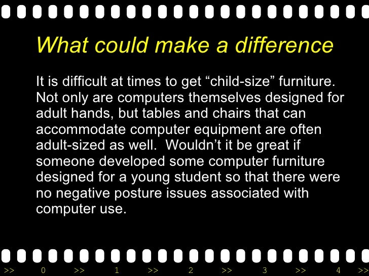 """What could make a difference <ul><li>It is difficult at times to get """"child-size"""" furniture.  Not only are computers thems..."""