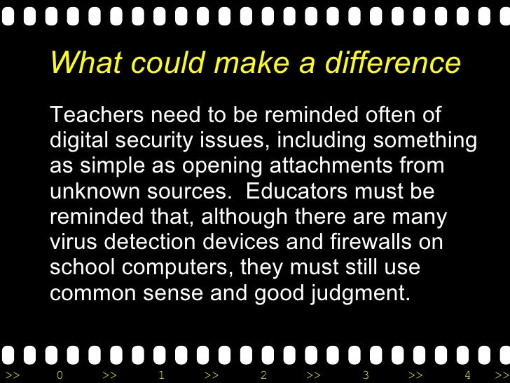 What could make a difference <ul><li>Teachers need to be reminded often of digital security issues, including something as...