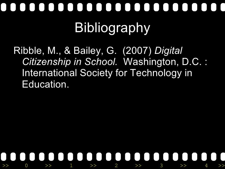 Bibliography <ul><li>Ribble, M., & Bailey, G.  (2007)  Digital Citizenship in School.   Washington, D.C. : International S...