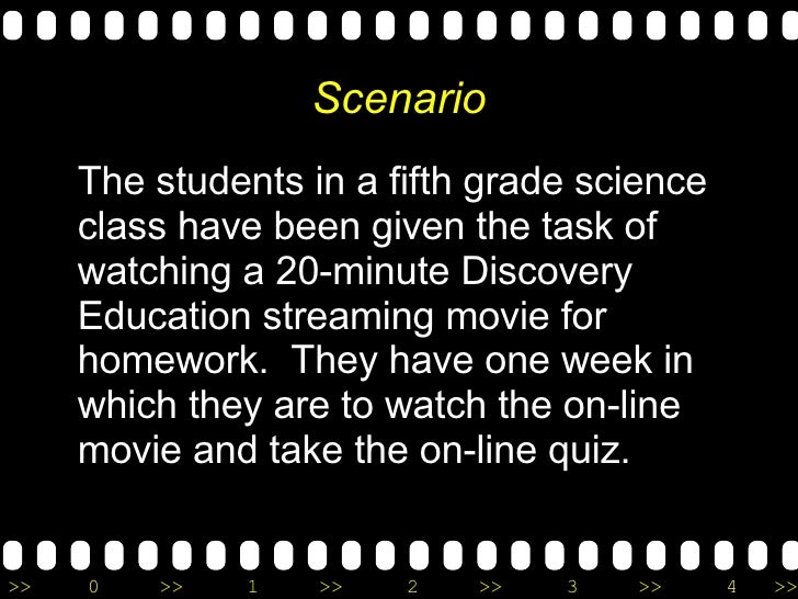 Scenario <ul><li>The students in a fifth grade science class have been given the task of watching a 20-minute Discovery Ed...