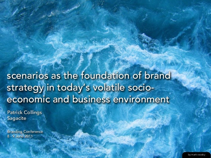scenarios as the foundation of brandstrategy in today's volatile socio-economic and business environmentPatrick CollingsSa...