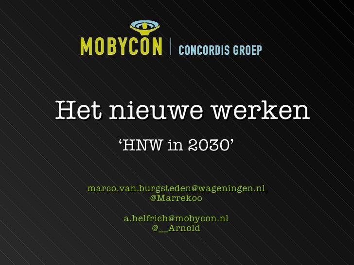 Het nieuwe werken <ul><li>' HNW in 2030' </li></ul><ul><li>[email_address] </li></ul><ul><li>@Marrekoo </li></ul><ul><li>[...