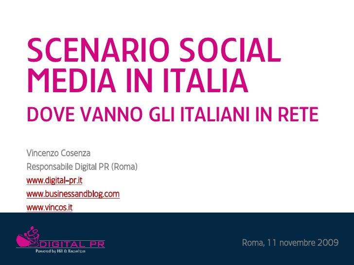 SCENARIO SOCIAL MEDIA IN ITALIA DOVE VANNO GLI ITALIANI IN RETE Vincenzo Cosenza Responsabile Digital PR (Roma) www.digita...