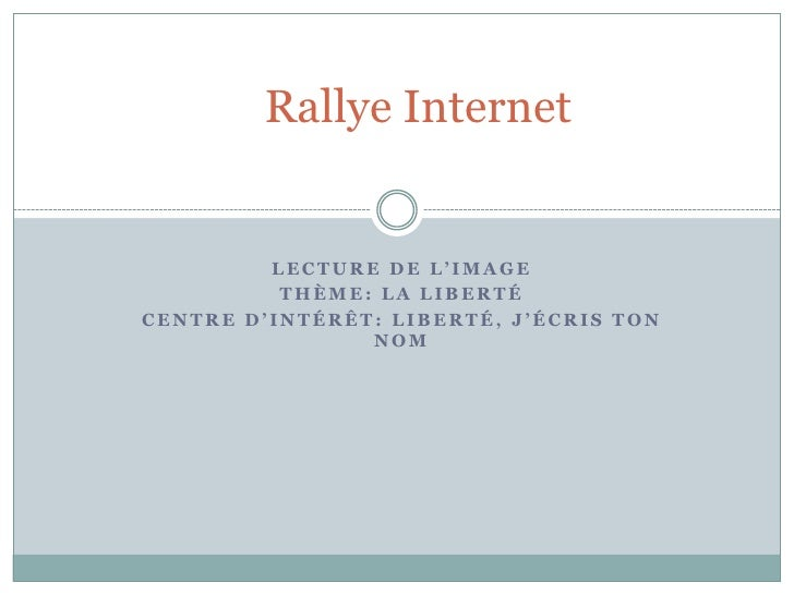 Rallye Internet<br />Lecture de l'image<br />Thème: la liberté <br />Centre d'intérêt: Liberté, j'écris ton nom<br />