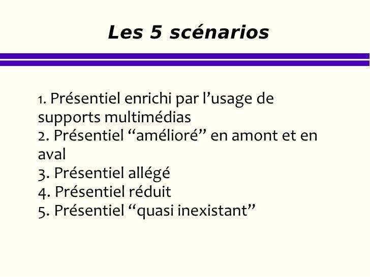 """Les 5 scénarios  1.  Présentiel enrichi par l'usage de supports multimédias 2. Présentiel """"amélioré"""" en amont et en aval 3..."""