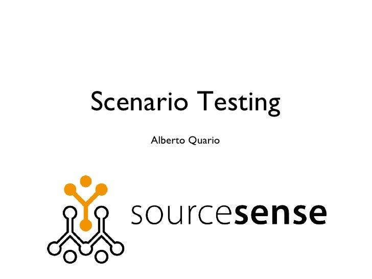 <ul><li>Alberto Quario </li></ul>Scenario Testing