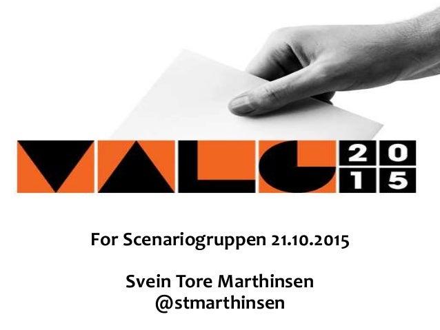 For Scenariogruppen 21.10.2015 Svein Tore Marthinsen @stmarthinsen