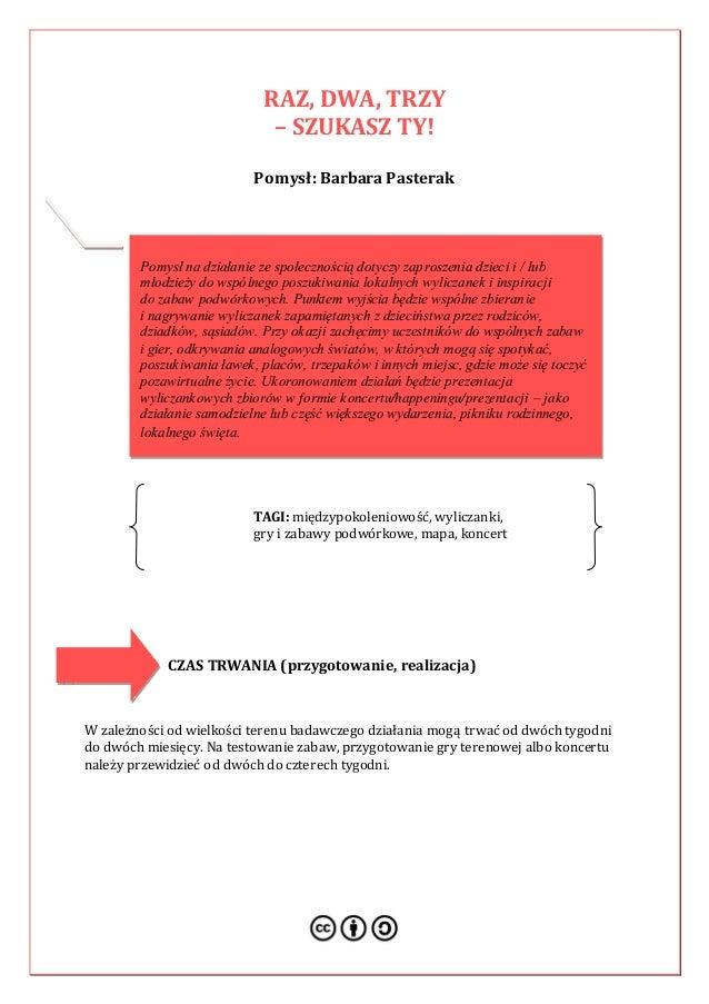 RAZ, DWA, TRZY – SZUKASZ TY! Pomysł: Barbara Pasterak TAGI: międzypokoleniowość, wyliczanki, gry i zabawy podwórkowe, mapa...