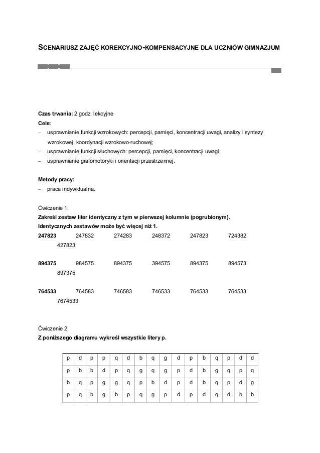 SCENARIUSZ ZAJĘĆ KOREKCYJNO-KOMPENSACYJNE DLA UCZNIÓW GIMNAZJUM  Czas trwania: 2 godz. lekcyjne Cele: −  usprawnianie funk...