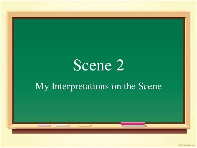 Scene 2 My Interpretations on the Scene