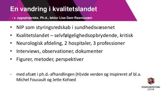 En vandring i kvalitetslandet - v. sygeplejerske, Ph.d., lektor Lise Dam Rasmussen  •NIP som styringsredskab i sundhedsvæs...