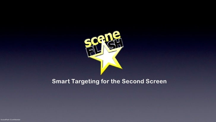 Smart Targeting for the Second ScreenSceneFlash Confidential