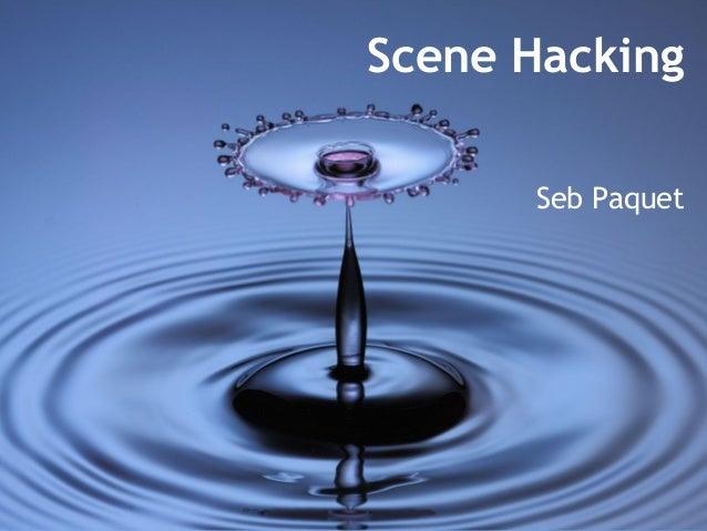 Scene Hacking Seb Paquet