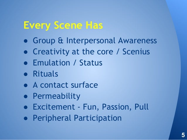 ● Group & Interpersonal Awareness ● Creativity at the core / Scenius ● Emulation / Status ● Rituals ● A contact surface ● ...