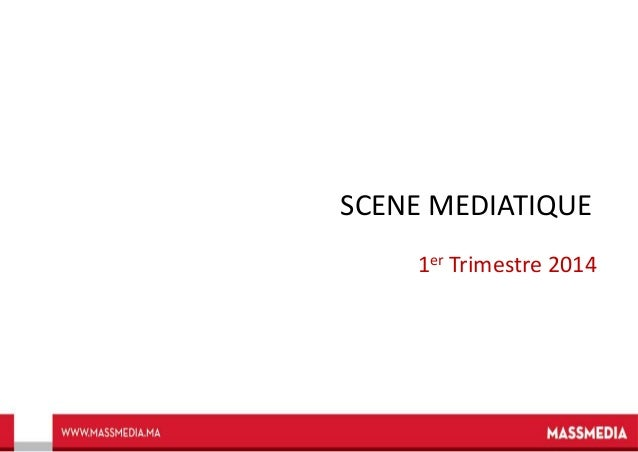 SCENE MEDIATIQUE 1er Trimestre 2014