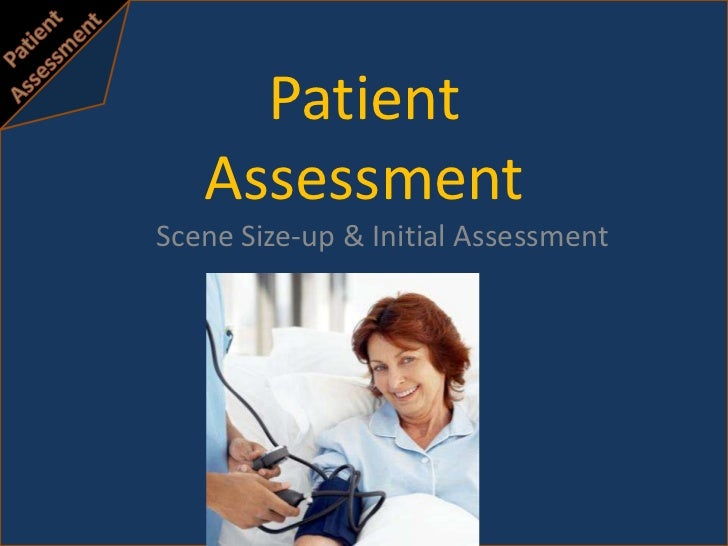 Patient Assessment<br />Scene Size-up & Initial Assessment<br />