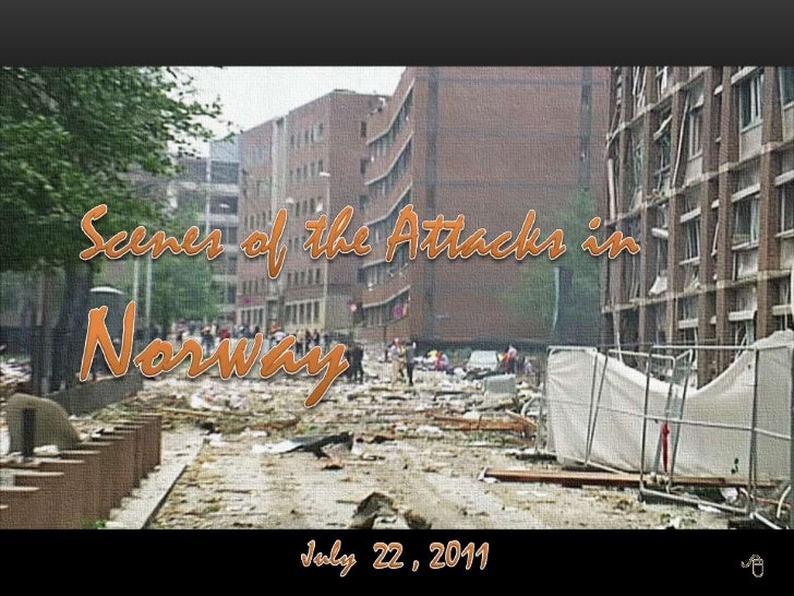 Scenes of the Attacks in Norway<br />Scenes of the Attacks in Norway<br />July  22 , 2011<br />
