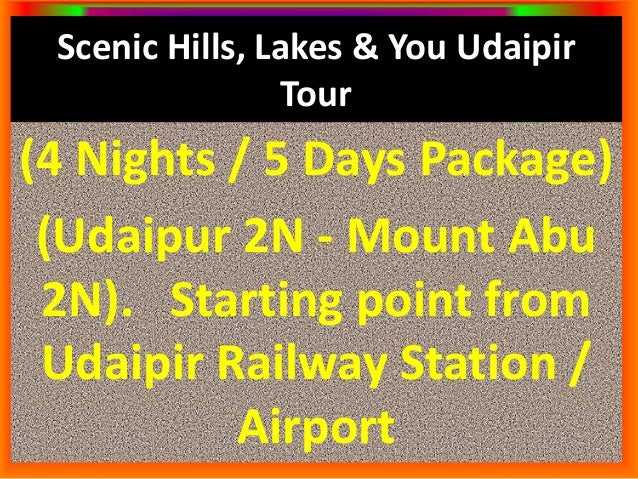 Scenic Hills, Lakes & You Udaipir  Tour  (4 Nights / 5 Days Package)  (Udaipur 2N - Mount Abu  2N). Starting point from  U...