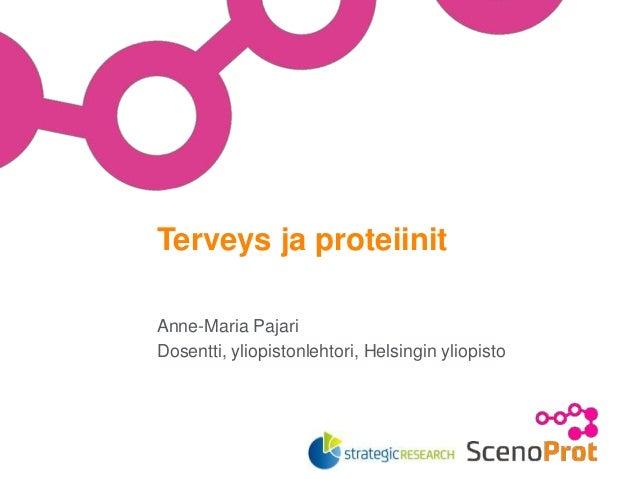 Anne-Maria Pajari Dosentti, yliopistonlehtori, Helsingin yliopisto Terveys ja proteiinit