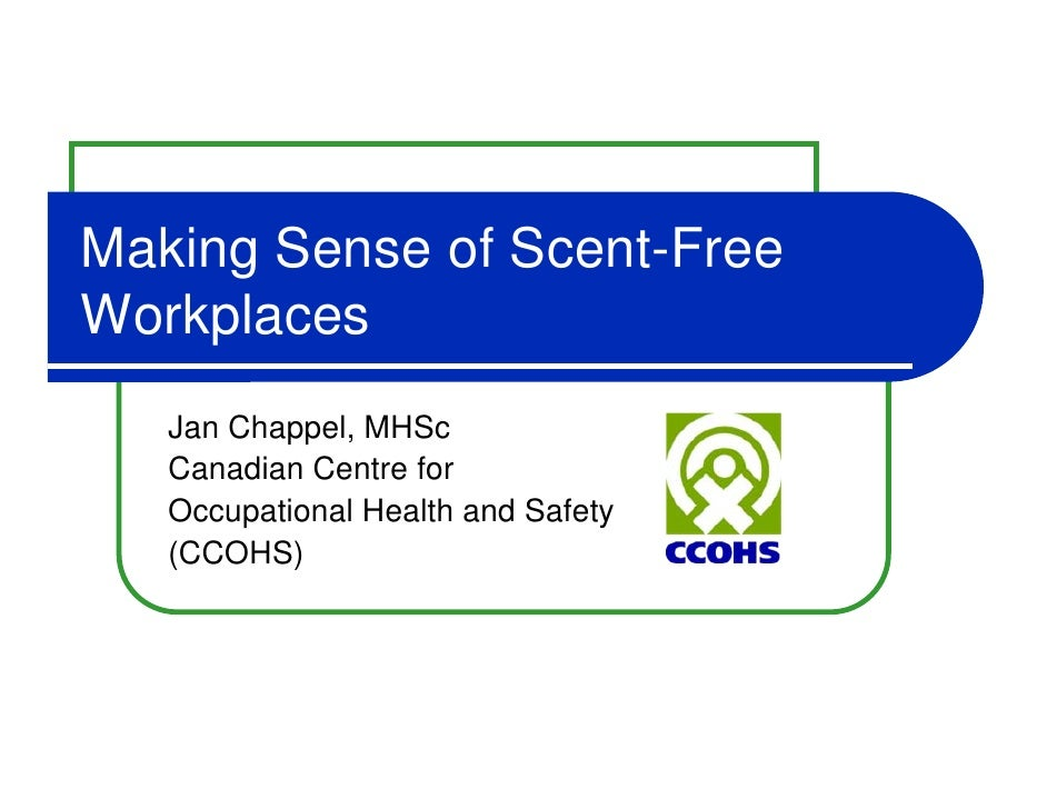 Making Sense of Scent-FreeWorkplaces   Jan Chappel, MHSc   Canadian Centre for   Occupational Health and Safety   (CCOHS)