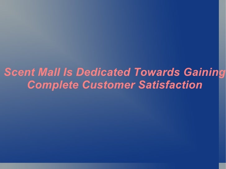 Scent Mall Is Dedicated Towards Gaining Complete Customer Satisfaction