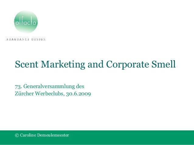 Scent Marketing and Corporate Smell 73. Generalversammlung des Zürcher Werbeclubs, 30.6.2009 © Caroline Demeulemeester