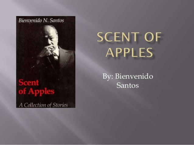 scent of apples analysis by bienvenido n santos Best answer: as you have posted a related question elsewhere, i am assuming you mean the characters and characterisation of bienvenido n santos' short story scent of apples.