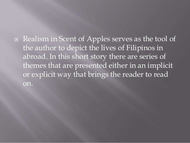 scent of apple by bienvenido santos Scent of apples bezalel fernandez, noriel valino 1 by: bienvenido santos 2 realism in scent of apples serves as the tool of the author to depict the lives of filipinos in abroad in this short story there are series of themes that are presented either in an implicit or ex.