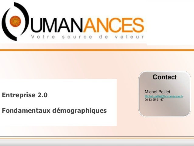 Contact                              Michel PailletEntreprise 2.0                Michel.paillet@humanances.fr             ...
