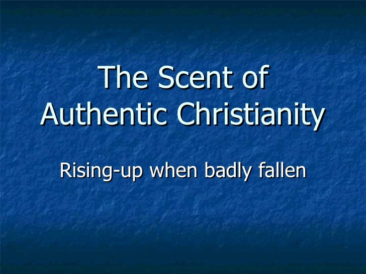 The Scent of Authentic Christianity Rising-up when badly fallen