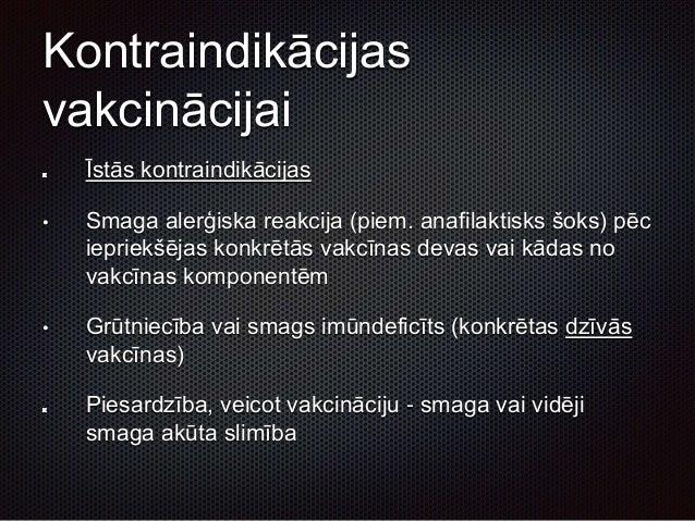 Kļūdainas kontrindikācijas Lokālas reakcijas pēc jebkuras vakcīnas ievades Viegla, akūta infekcijas slimība Astma, ekzantē...