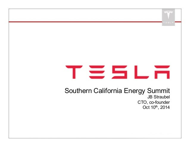 Southern California Energy Summit  JB Straubel  CTO, co-founder  Oct 10th, 2014