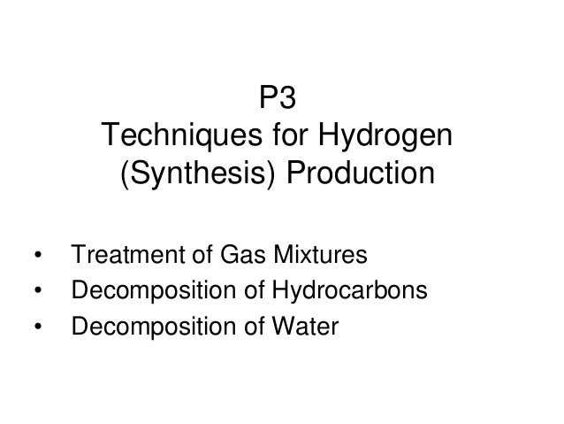 P3Techniques for Hydrogen(Synthesis) Production• Treatment of Gas Mixtures• Decomposition of Hydrocarbons• Decomposition o...