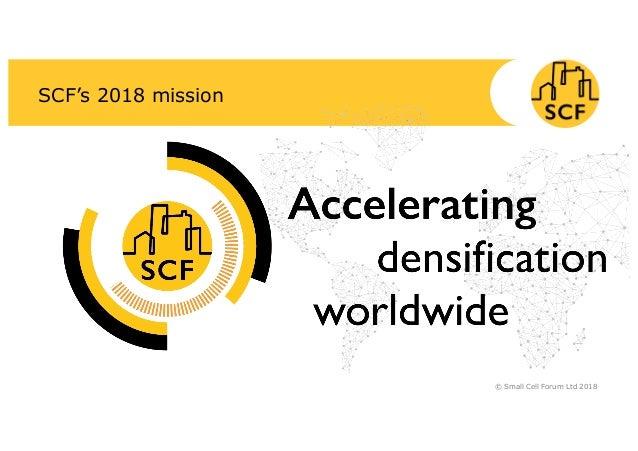 SCF's 2018 mission © Small Cell Forum Ltd 2018