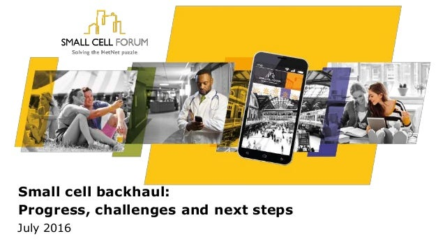 Small cell backhaul: Progress, challenges and next steps July 2016