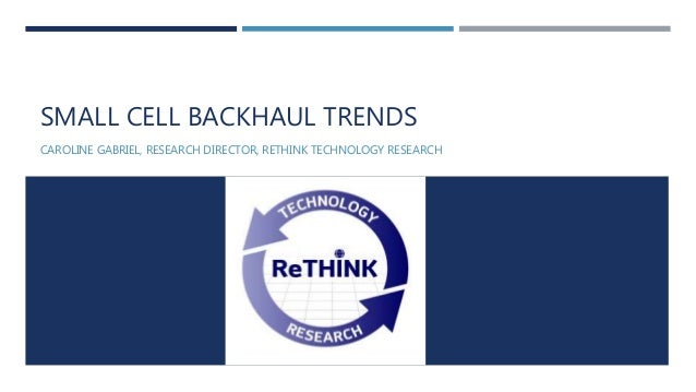 Small cell backhaul: progress, challenges and next steps Slide 3