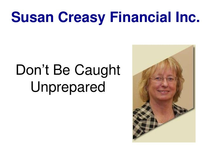 Susan Creasy Financial Inc.<br />Don't Be Caught Unprepared<br />