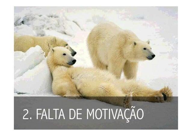 2. FALTA DE MOTIVAÇÃO