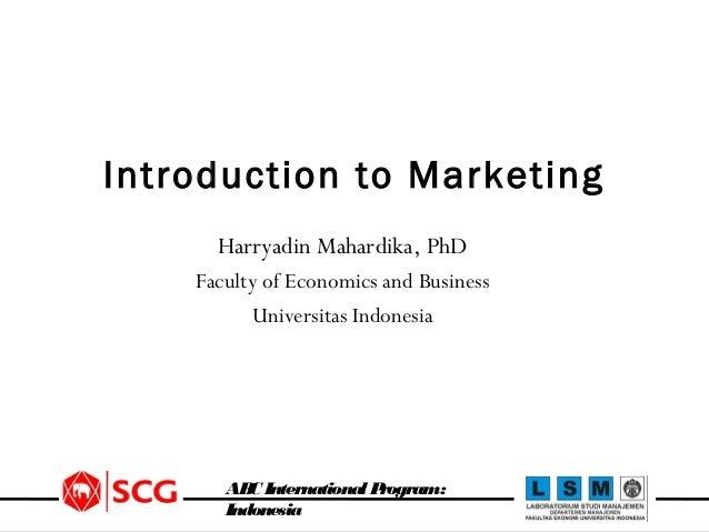Introduction to Marketing Harryadin Mahardika, PhD Faculty of Economics and Business Universitas Indonesia  AB Internation...
