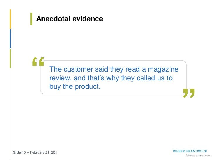 Anecdotal evidence                       The customer said they read a magazine                       review, and that's w...
