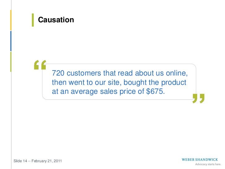 Causation                       720 customers that read about us online,                       then went to our site, boug...