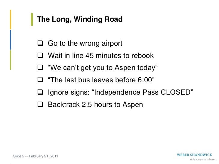 The Long, Winding Road               Go to the wrong airport               Wait in line 45 minutes to rebook            ...
