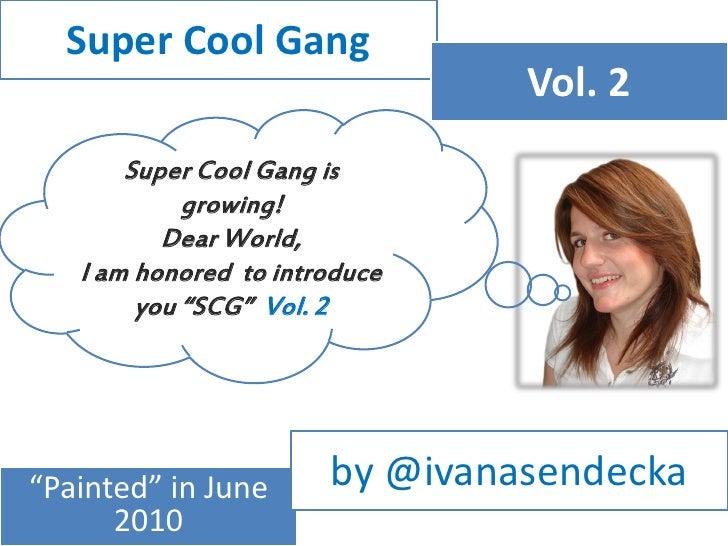 Super Cool Gang                                 Vol. 2        Super Cool Gang is             growing!           Dear World...