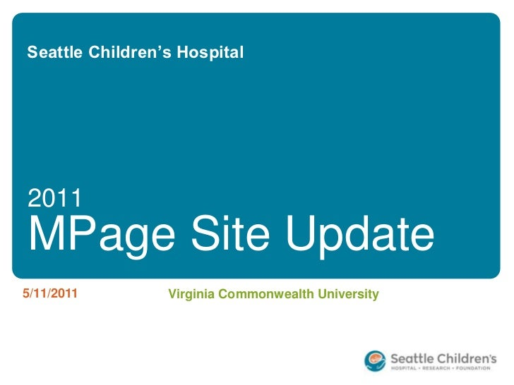 Seattle Children's Hospital<br />2011<br />MPage Site Update<br />5/11/2011<br />Virginia Commonwealth University<br />