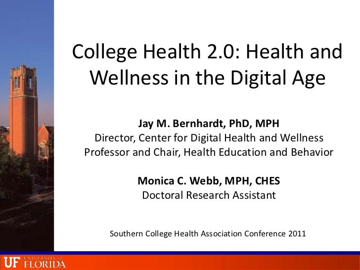 College Health 2.0: Health and Wellness in the Digital Age<br />Jay M. Bernhardt, PhD, MPH<br />Director, Center for Digit...