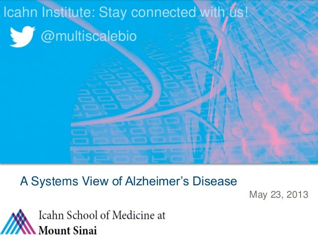 THE INSTITUTE FOR GENOMICS AND MULTISCALE BIOLOGY: CONFIDENTIALMay 23, 2013A Systems View of Alzheimer's DiseaseIcahn Inst...