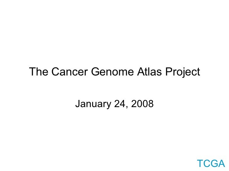 The Cancer Genome Atlas Project January 24, 2008
