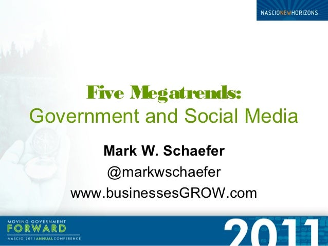 Five Megatrends:Government and Social Media       Mark W. Schaefer        @markwschaefer    www.businessesGROW.com