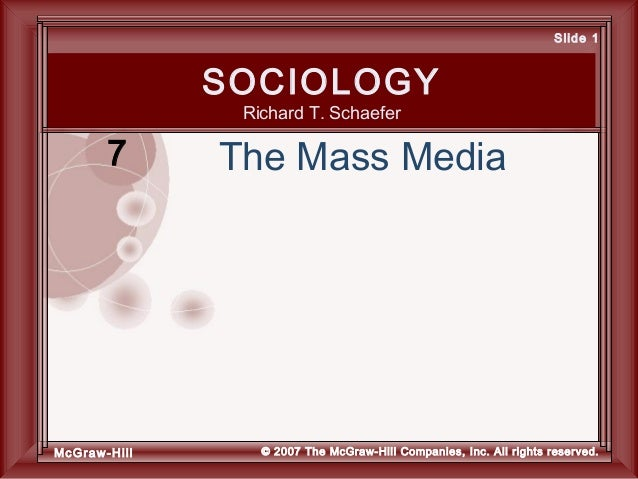 McGraw-Hill © 2007 The McGraw-Hill Companies, Inc. All rights reserved. Slide 1 SOCIOLOGY Richard T. Schaefer The Mass Med...