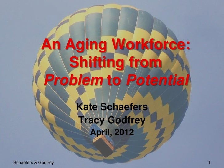 An Aging Workforce:               Shifting from            Problem to Potential                      Kate Schaefers       ...